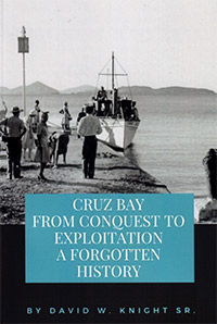 Cruz Bay From Conquest to Exploitation, A Forgotten History