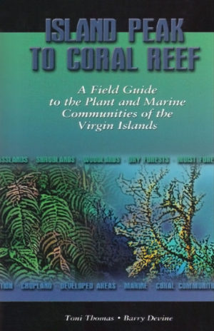 Island Peak To Coral Reef, A Field Guide to the Plant and Marine Communities of the Virgin Islands