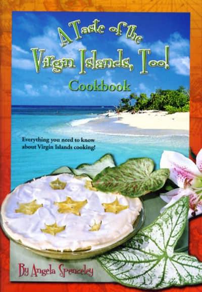 Taste of the Virgin Islands Too Cookbook